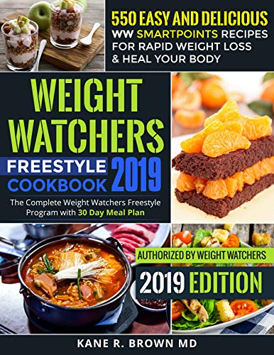 Weight Watchers Freestyle Cookbook #2019: 550 Easy and Delicious WW SmartPoints Recipes for Rapid Weight Loss & Heal Your Body: The Complete Weight Watchers Freestyle Program with 30 Day Meal Plan ()