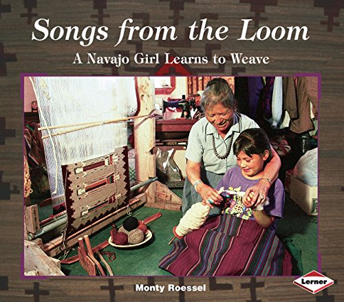 Songs from the Loom: A Navajo Girl Learns to Weave (We Are Still Here: Native Americans Today)