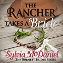 The Rancher Takes a Bride: The Burnett Brides, Book 1 Audiobook by Sylvia McDaniel Narrated by Robin Rowan