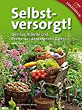 Selbstversorgt!: Gemüse, Kräuter und Beeren aus dem eigenen Garten