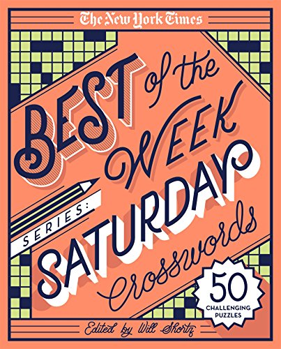 The New York Times Best of the Week Series: Saturday Crosswords: 50 Challenging Puzzles (The New York Times Crossword Puzzles)