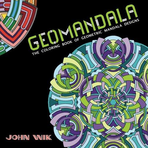 Amazon GeoMandala The Coloring Book Of Geometric Mandala Designs Volume 1 9781490406817 John Wik Books