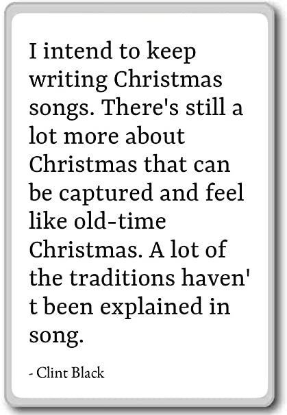i intend to keep writing christmas songs there clint black quotes - Black Christmas Songs