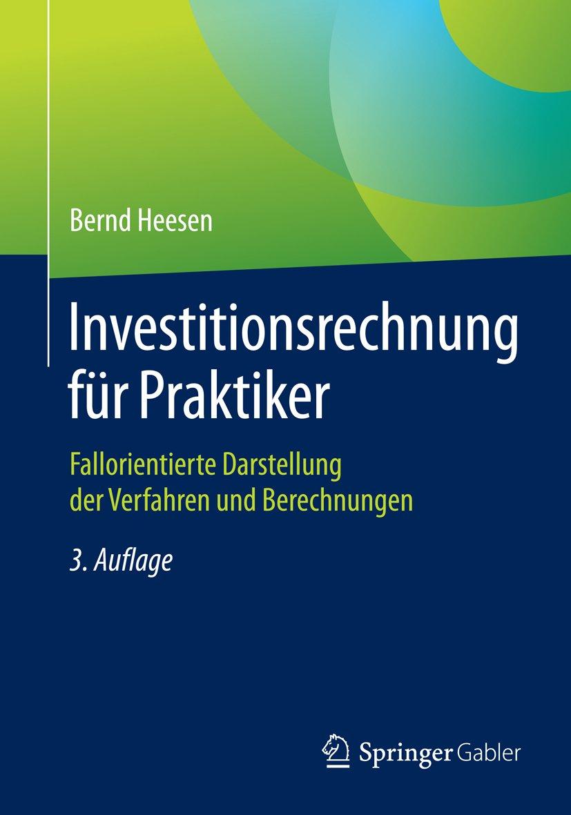 Investitionsrechnung Für Praktiker  Fallorientierte Darstellung Der Verfahren Und Berechnungen