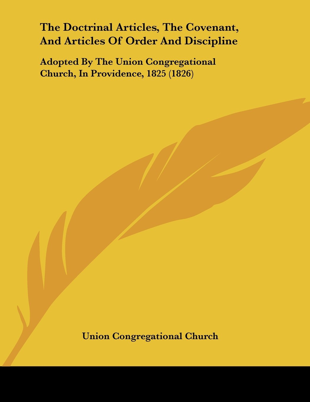 Download The Doctrinal Articles, The Covenant, And Articles Of Order And Discipline: Adopted By The Union Congregational Church, In Providence, 1825 (1826) PDF