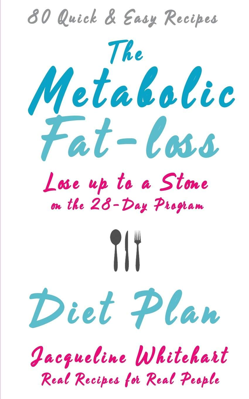 The Metabolic Fat Loss Diet Plan Lose Up To A Stone On The 28 Day