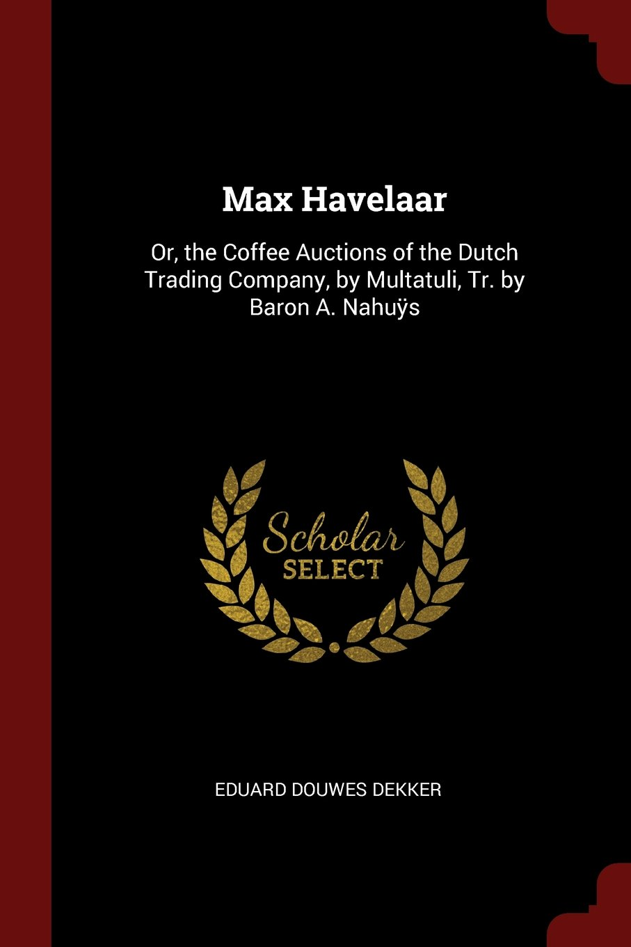 Max Havelaar: Or, the Coffee Auctions of the Dutch Trading Company, by Multatuli, Tr. by Baron A. Nahuÿs pdf