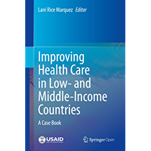 Improving Health Care in Low- and Middle-Income Countries: A Case Book
