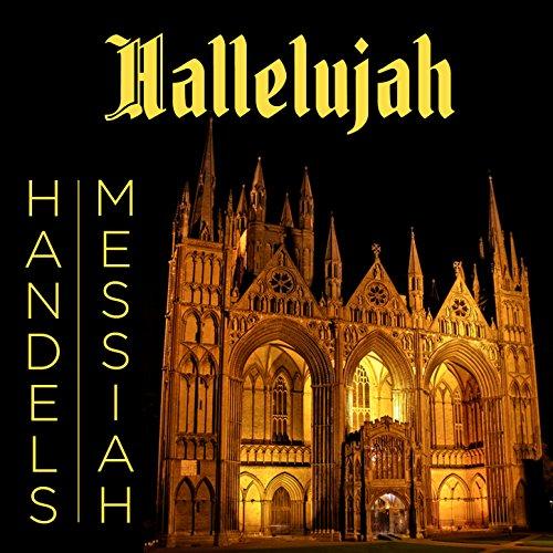 Handel Messiah Hallelujah Chorus - Hallelujah: Handel's Messiah