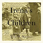 Irena's Children: The Extraordinary Story of the Woman Who Saved 2,500 Children from the Warsaw Ghetto | Tilar J. Mazzeo
