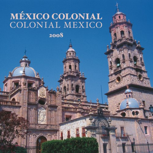 Mexico 2008 Calendar - México Colonial/Colonial Mexico 2008 Square Wall Calendar (German, French, Spanish and English Edition)
