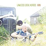 Lawless Local Heroes by Han