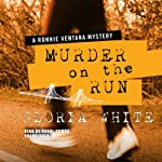 Murder on the Run: A Ronnie Ventana Mystery | Gloria White