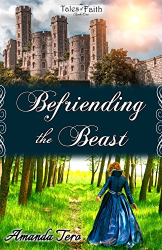 Befriending the Beast (Tales of Faith Book 1) by [Tero, Amanda]