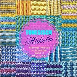 tunesisch hkeln band 2 farbige muster streifen tunesische hkelmuster volume 2 german edition petra tornack zimmermann 9781533650955 - Muster Hakeln