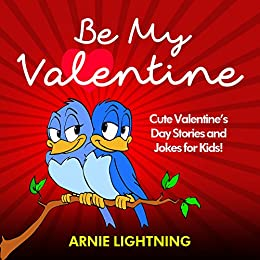 be my valentine cute valentines day stories and jokes for kids by lightning