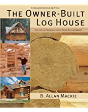 The Owner-Built Log House: Living in Harmony With Your Environment