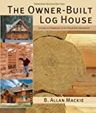 home owners log - The Owner-Built Log House: Living in Harmony With Your Environment
