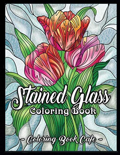 (Stained Glass Coloring Book: An Adult Coloring Book Featuring Beautiful Stained Glass Flower Designs for Stress Relief and Relaxation)