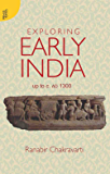 Exploring Early India: Upto c. AD 1300