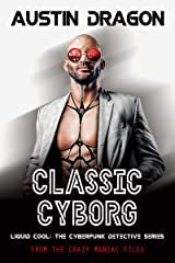 Classic Cyborg: Liquid Cool: The Cyberpunk Detective Series (From the Crazy Maniac Files Book 1) Kindle Edition
