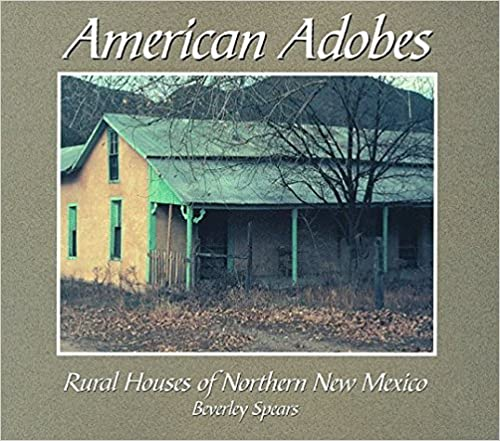 Book American Adobes: Rural Houses of Northern New Mexico by Beverley Spears (1986-08-24)