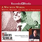 The Modern Scholar: Way with Words: Writing Rhetoric and the Art of Persuasion | Professor Michael D. C. Drout
