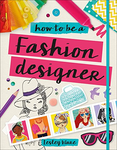 How to Be a Fashion Designer (Careers for Kids) (Clothing Design For Kids)