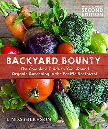 Backyard Bounty - Revised & Expanded 2nd Edition: The Complete Guide to Year-round Gardening in the Pacific Northwest (Transmontanus)