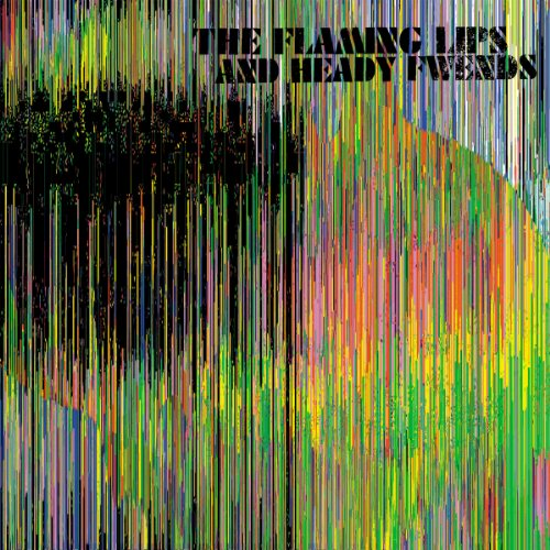 The Flaming Lips and Heady Fwe...