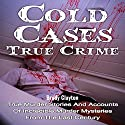 Cold Cases: True Crime: True Murder Stories and Accounts of Incredible Murder Mysteries from the Last Century Audiobook by Brody Clayton Narrated by Lynn Longseth