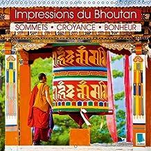 Impressions du Bhoutan : sommets, croyance, bonheur 2016: Des hommes et des femmes, des monasteres et des paysages rocailleux dans l'Himalaya