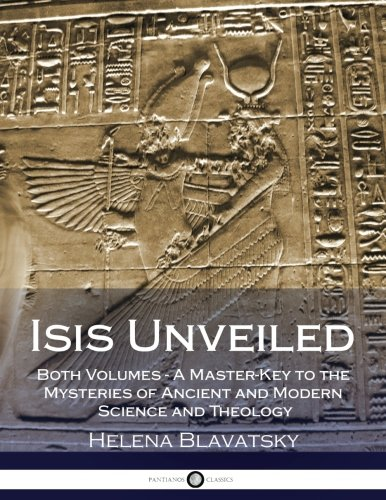 Isis Unveiled: Both Volumes - A Master-Key to the