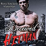 Deceived by the Hitman | Alana Hart,Roxy Sinclaire