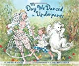 The Day We Danced in Underpants, Sarah Wilson, 1582462054