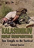 KALASHNIKOV RIFLE GUNFIGHTING Too Simple to be Tactical