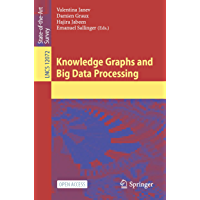Knowledge Graphs and Big Data Processing (Lecture Notes in Computer Science Book 12072) (English Edition)