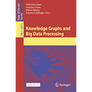 Knowledge Graphs and Big Data Processing (Lecture Notes in Computer Science Book 12072)