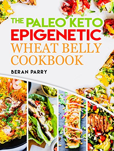 Paleo Diet: The Paleo PKE Wheat Belly Cookbook: 250 Healthy Paleo Keto Recipes, Paleo for Beginners, Ketogenic Diet, Gluten Free, Wheat Free, Recipes to Lose Weight, Anti Inflammatory by Beran Parry