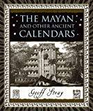 The Mayan and Other Ancient Calendars, Geoff Stray, 0802716342