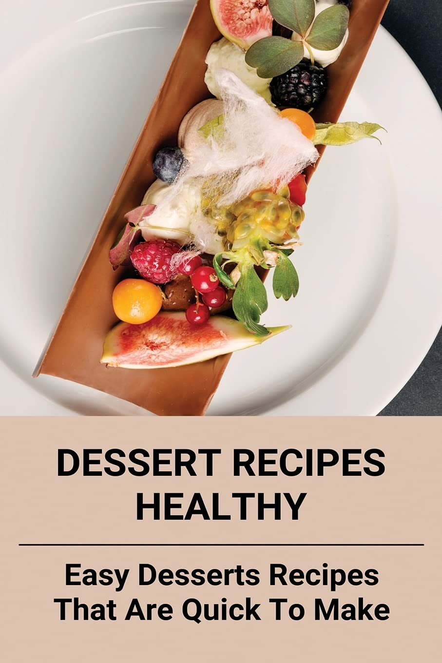Dessert Recipes Healthy: Easy Desserts Recipes That Are Quick To Make: Desserts High In Vitamins And Minerals