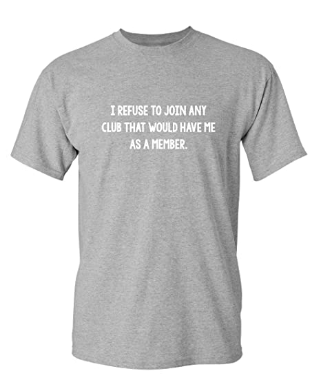 d08ba453e Image Unavailable. Image not available for. Color: Refuse Join Club Novelty  Graphic Sarcastic Funny T Shirt ...