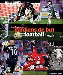 Les plus grands gardiens de but du football français