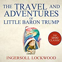 The Travel and Adventures of Little Baron Trump Audiobook by Ingersoll Lockwood Narrated by Gildart Jackson