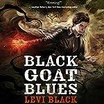 Black Goat Blues: The Mythos War, Book 2   Levi Black
