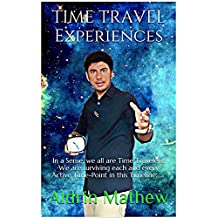 TIME TRAVEL EXPERIENCES: In a Sense, we all are Time Travelers! We are Surviving each and every Active Time-Point in this Timeline.......