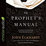 The Prophet's Manual: A Guide to Sustaining Your Prophetic Gift | John Eckhardt