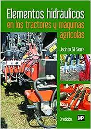 Elementos Hidráulicos En Los Tractores Y Máquinas Agrícolas Maquinaria Agrícola Amazon Es Gil Sierra Jacinto Libros