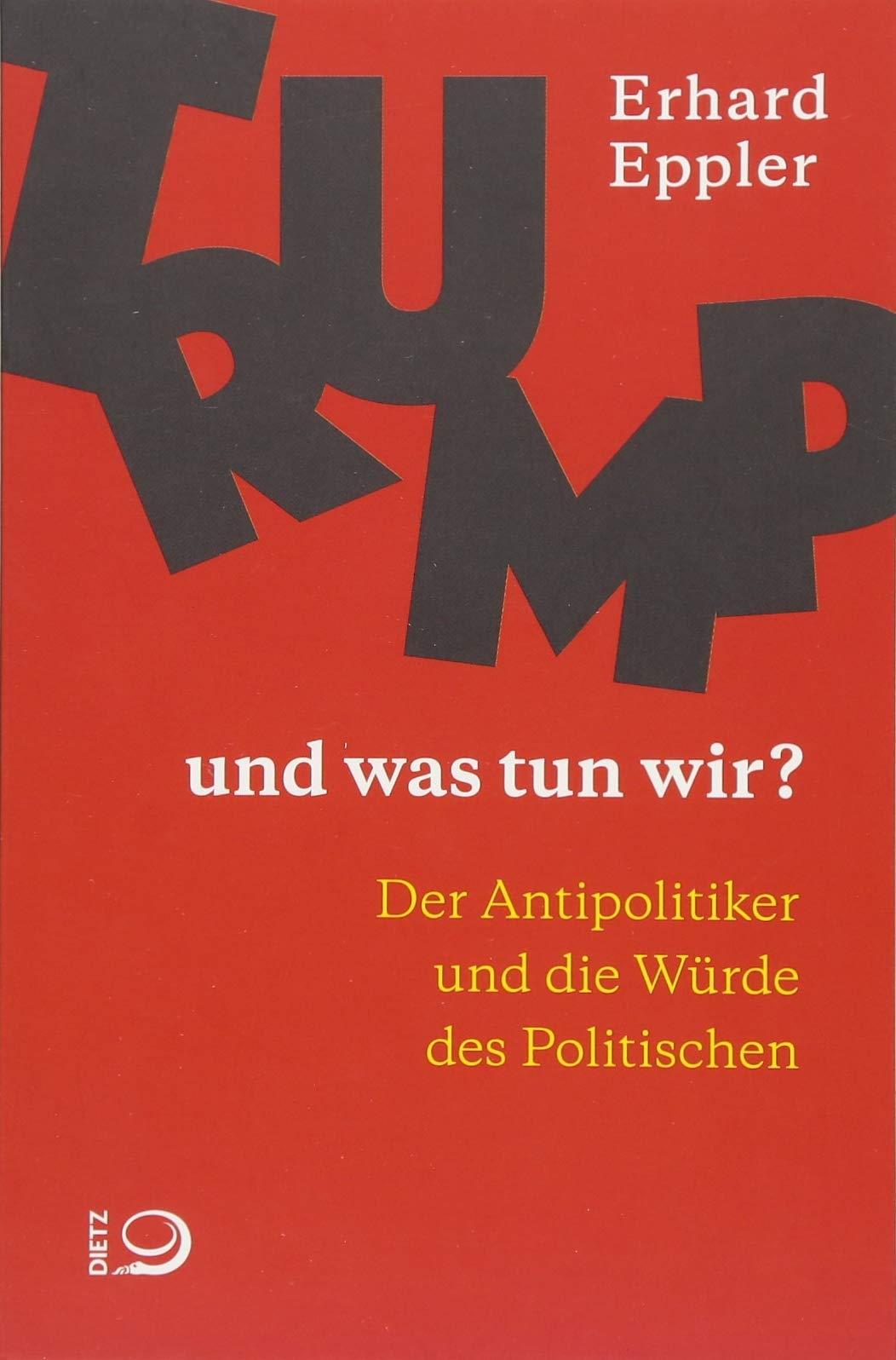 Trump – und was tun wir?: Der Antipolitiker und die Würde des Politischen Taschenbuch – 19. Februar 2018 Erhard Eppler Dietz J H 3801205290
