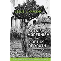 Spanish Modernism and the Poetics of Youth: From Miguel de Unamuno to 'La Joven Literatura' (Toronto Iberic)